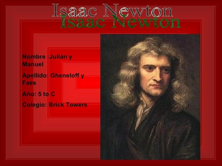 Nombre :Julián y Manuel Apellido: Gheneloff y Faes Año: 5 to C Colegio: Brick Towers   Isaac Newton