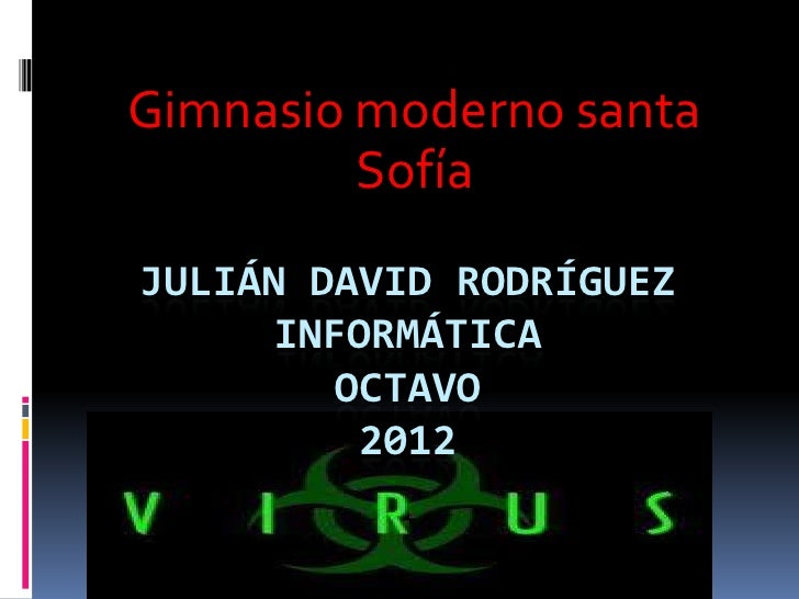 Gimnasio moderno santa         SofíaJULIÁN DAVID RODRÍGUEZ      INFORMÁTICA        OCTAVO         2012