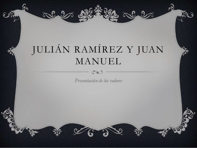JULIÁN RAMÍREZ Y JUAN MANUEL Presentación de los valores