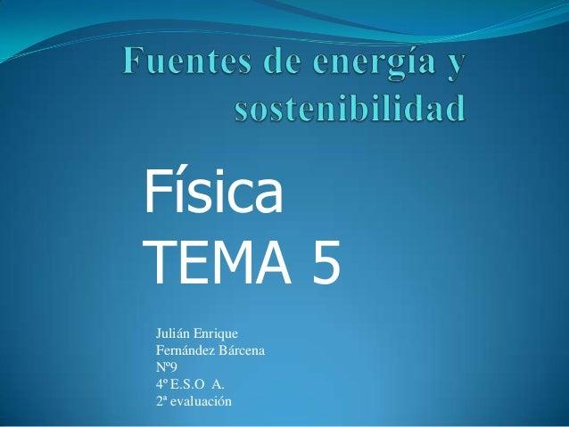 FísicaTEMA 5Julián EnriqueFernández BárcenaNº94º E.S.O A.2ª evaluación