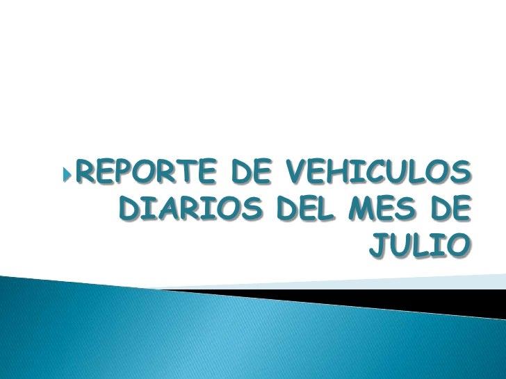 <ul><li>REPORTE DE VEHICULOS DIARIOS DEL MES DE JULIO</li></li></ul><li><ul><li>VEHICULOS PESADOS</li></li></ul><li>INSPEC...