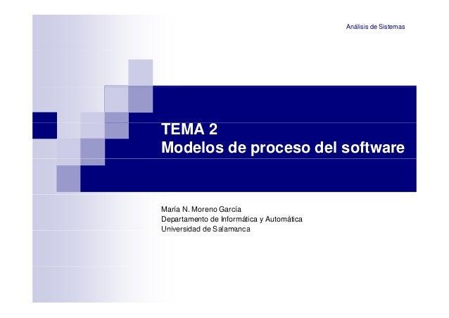 Análisis de Sistemas  TEMA 2 Modelos de proceso del software  María N. Moreno García Departamento de Informática y Automát...
