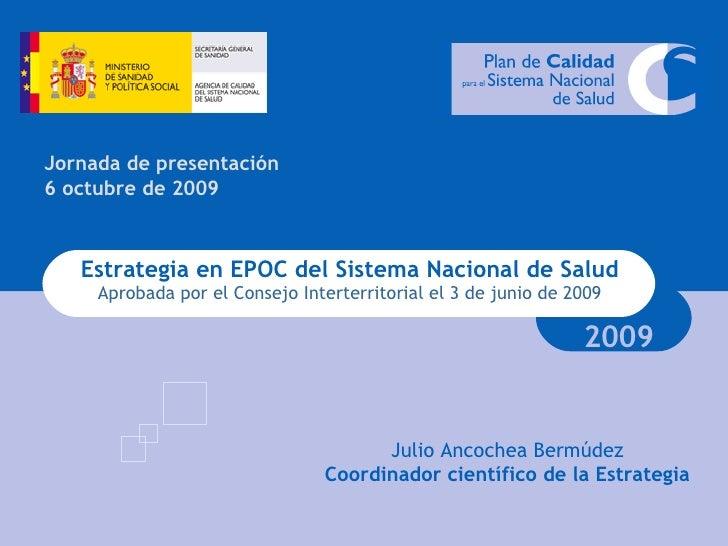 Estrategia en EPOC del Sistema Nacional de Salud Aprobada por el Consejo Interterritorial el 3 de junio de 2009 2009 Jorna...