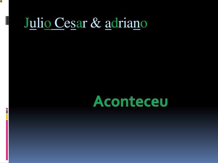 JulioCesar & adriano<br />Aconteceu<br />