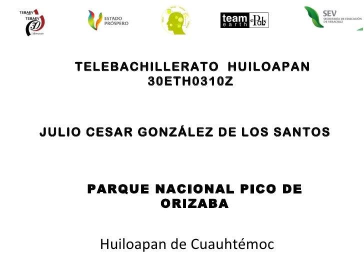 TELEBACHILLERATO  HUILOAPAN 30ETH0310Z  JULIO CESAR GONZÁLEZ DE LOS SANTOS PARQUE NACIONAL PICO DE ORIZABA Huiloapan de Cu...