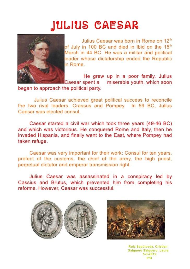 JULIUS CAESAR                            Julius Caesar was born in Rome on 12th                    of July in 100 BC and d...