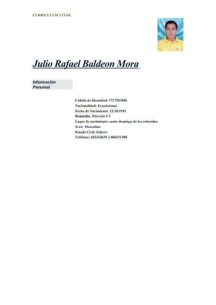 CURRICULUM VITAEJulio Rafael Baldeon MoraInformaciónPersonal                   Cédula de Identidad: 1717503880            ...