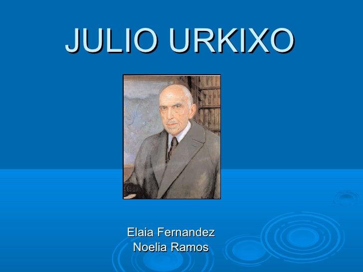 JULIO URKIXO Elaia Fernandez Noelia Ramos