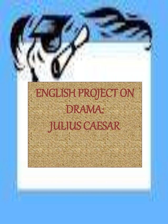 ENGLISHPROJECT ON DRAMA: JULIUS CAESAR