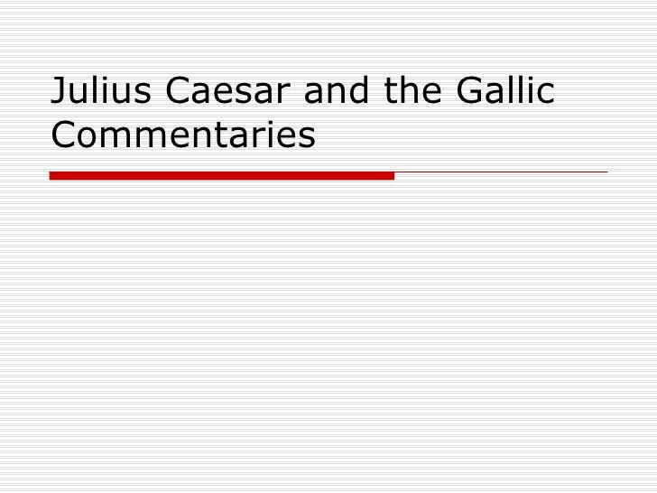Julius caesar and the gallic commentaries