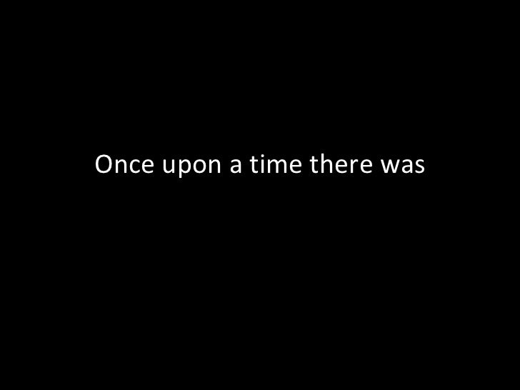 Once upon a time there was