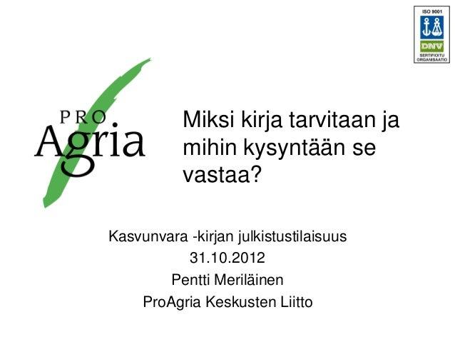 Pentti Meriläinen 31.10.2012: Miksi kirja tarvitaan ja mihin kysyntään se vastaa?