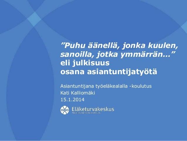 Julkisuus osana asiantuntijatyötä 15.1.2014