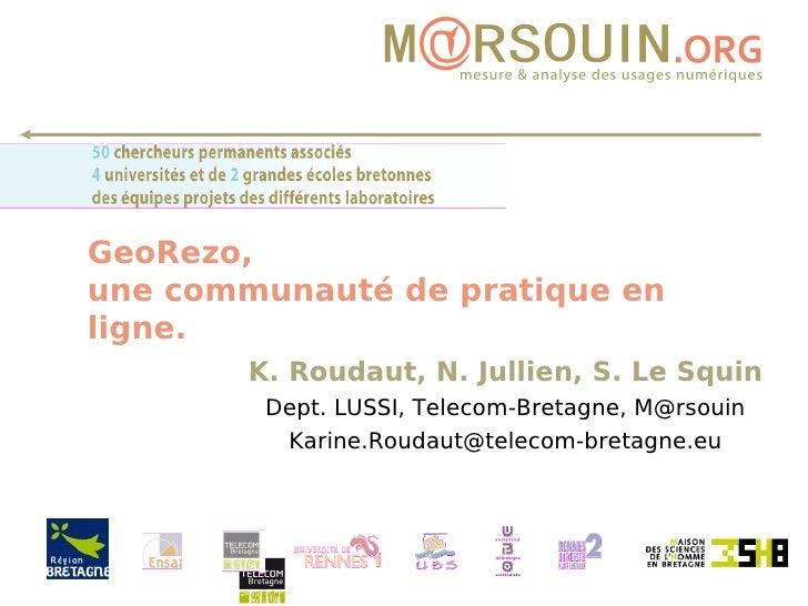GeoRezo, une communauté de pratique en ligne. K. Roudaut, N. Jullien, S. Le Squin Dept. LUSSI, Telecom-Bretagne, M@rsouin ...