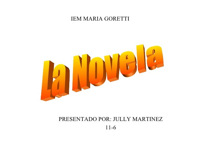 IEM MARIA GORETTI PRESENTADO POR: JULLY MARTINEZ 11-6 La Novela