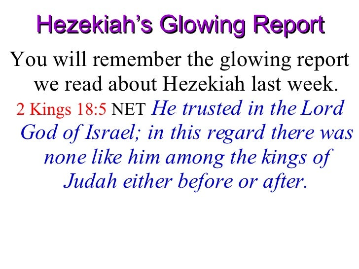 Hezekiah's Glowing Report <ul><li>You will remember the glowing report we read about Hezekiah last week. </li></ul><ul><li...
