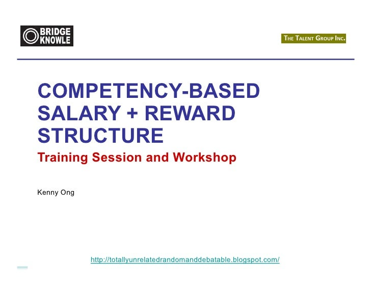 COMPETENCY-BASEDSALARY + REWARDSTRUCTURETraining Session and WorkshopKenny Ong            http://totallyunrelatedrandomand...