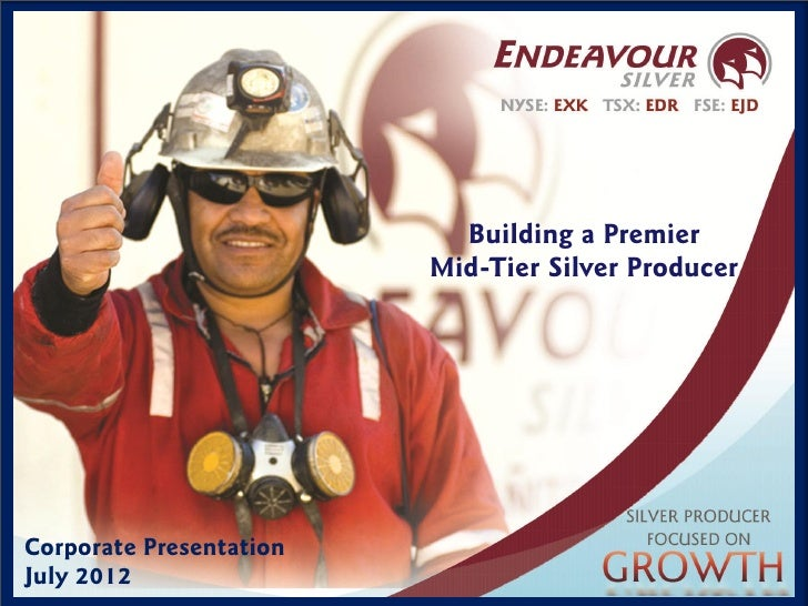 Building a Premier                             Mid-Tier Silver ProducerCorporate PresentationJuly 2012                1