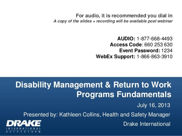 Disability Management & Return to Work Programs Fundamentals For audio, it is recommended you dial in A copy of the slides...