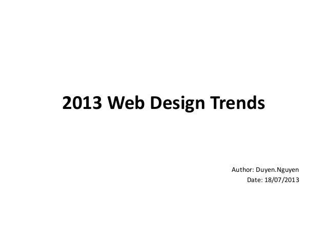 2013 Web Design Trends Author: Duyen.Nguyen Date: 18/07/2013