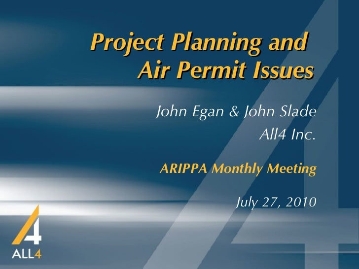 Project Planning and  Air Permit Issues   ARIPPA Monthly Meeting July 27, 2010 John Egan & John Slade All4 Inc.