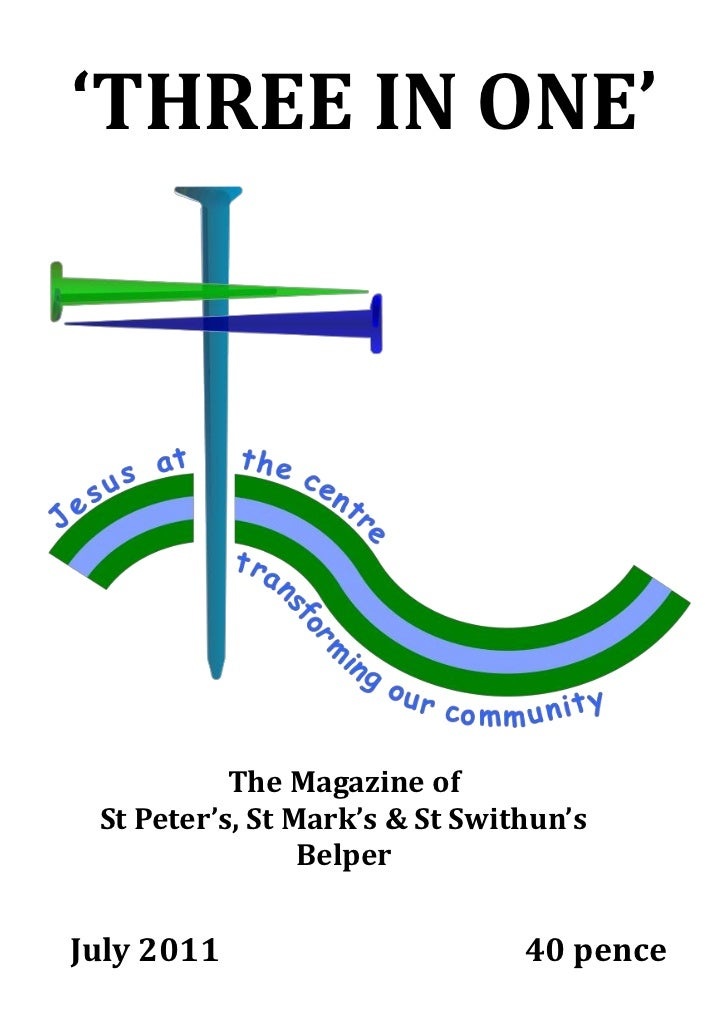 'THREE IN ONE'           The Magazine of St Peter's, St Mark's & St Swithun's                 BelperJuly 2011             ...