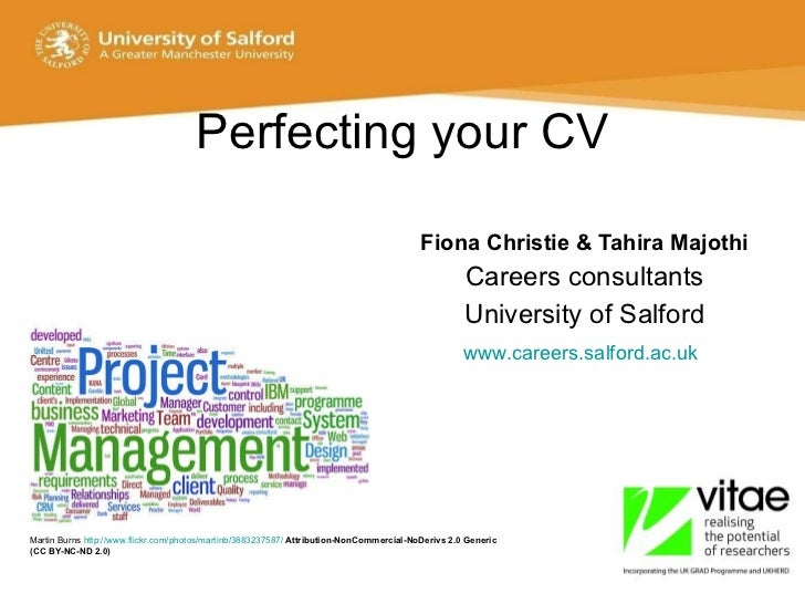 Perfecting your CV Fiona Christie & Tahira Majothi Careers consultants University of Salford www.careers.salford.ac.uk   M...