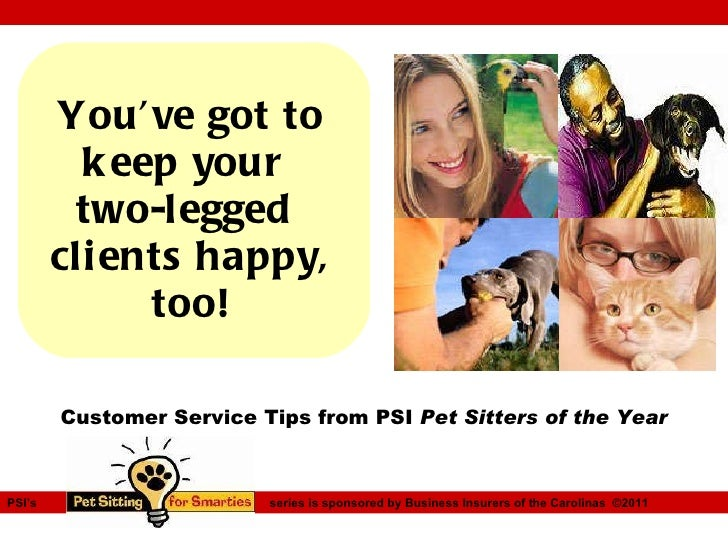 You've got to keep your  two-legged  clients happy, too! PSI's   series is sponsored by Business Insurers of the Carolinas...