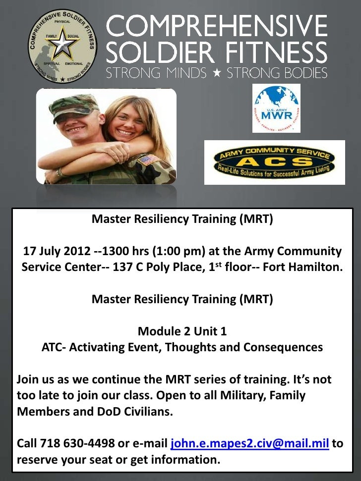 Master Resiliency Training (MRT)17 July 2012 --1300 hrs (1:00 pm) at the Army CommunityService Center-- 137 C Poly Place, ...