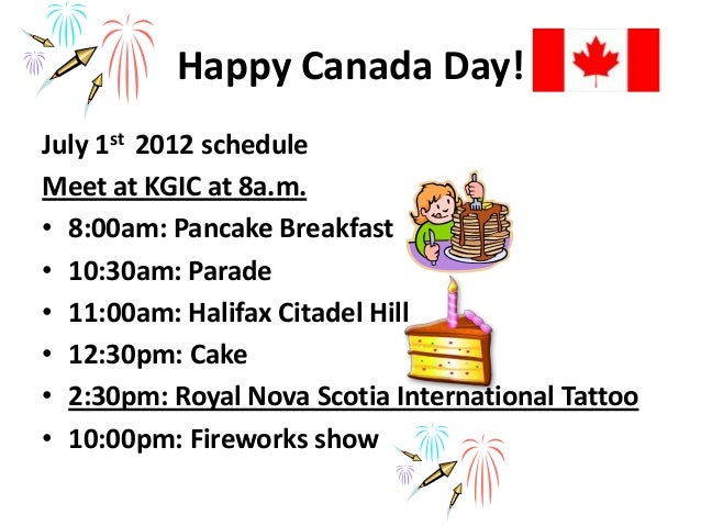 Happy Canada Day!July 1st 2012 scheduleMeet at KGIC at 8a.m.• 8:00am: Pancake Breakfast• 10:30am: Parade• 11:00am: Halifax...