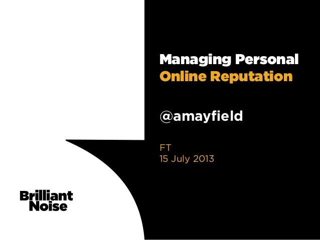 Managing Personal Online Reputation @amayfield FT 15 July 2013