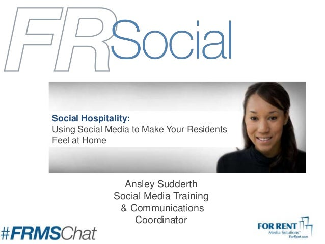 Ansley Sudderth Social Media Training & Communications Coordinator Social Hospitality: Using Social Media to Make Your Res...