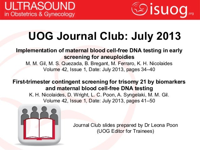 UOG Journal Club: July 2013Implementation of maternal blood cell-free DNA testing in earlyscreening for aneuploidiesM. M. ...