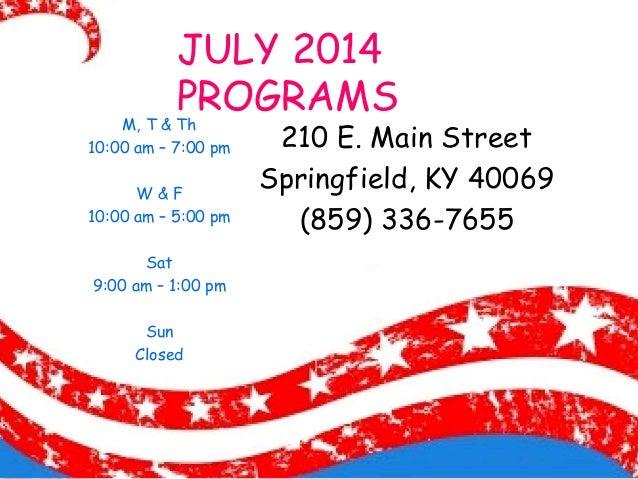 JULY 2014 PROGRAMS 210 E. Main Street Springfield, KY 40069 (859) 336-7655 M, T & Th 10:00 am – 7:00 pm W & F 10:00 am – 5...