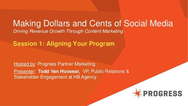 Making Dollars and Cents of Social Media Driving Revenue Growth Through Content Marketing Session 1: Aligning Your Program...