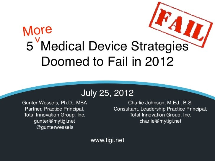 More>5 Medical Device Strategies  Doomed to Fail in 2012                          July 25, 2012Gunter Wessels, Ph.D., MBA ...