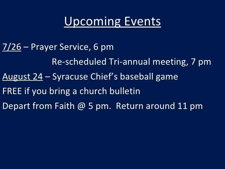 Upcoming Events <ul><li>7/26  – Prayer Service, 6 pm </li></ul><ul><li>  Re-scheduled Tri-annual meeting, 7 pm </li></ul><...