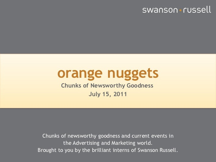 orange nuggets<br />Chunks of Newsworthy Goodness <br />July 15, 2011<br />Chunks of newsworthy goodness and current event...