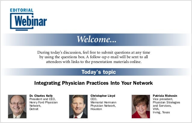 Welcome... Today's topic Integrating Physician Practices Into Your Network During today's discussion, feel free to submit ...