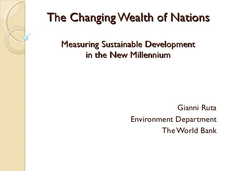 The Changing Wealth of Nations Measuring Sustainable Development in the New Millennium Gianni Ruta Environment Department ...