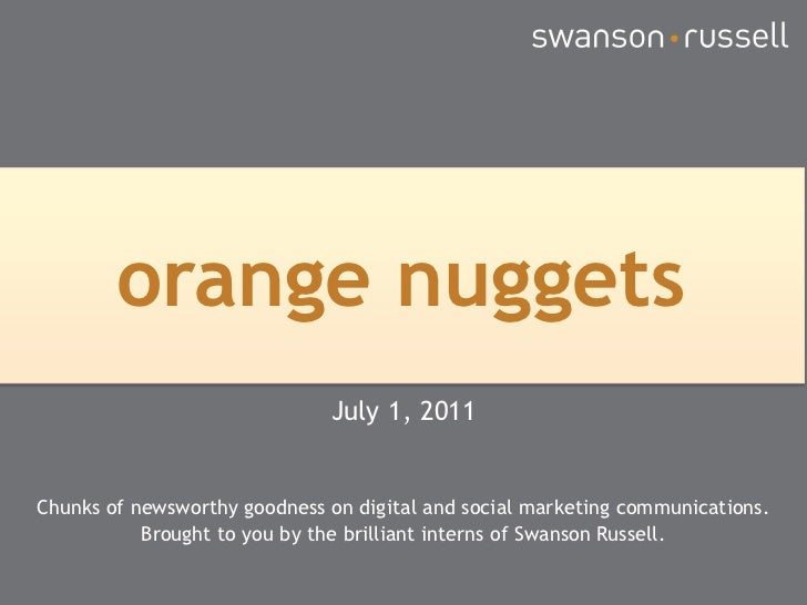 orange nuggets<br />July 1, 2011<br />Chunks of newsworthy goodness on digital and social marketing communications.<br />B...