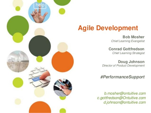 ©Ontuitive 2013 #PerformanceSupport Agile Development Bob Mosher Chief Learning Evangelist Conrad Gottfredson Chief Learni...