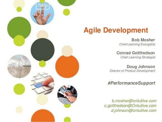 ©Ontuitive 2013 #PerformanceSupport Agile Development Bob Mosher Chief Learning Evangelist Conrad Gottfredson Chief Learni...
