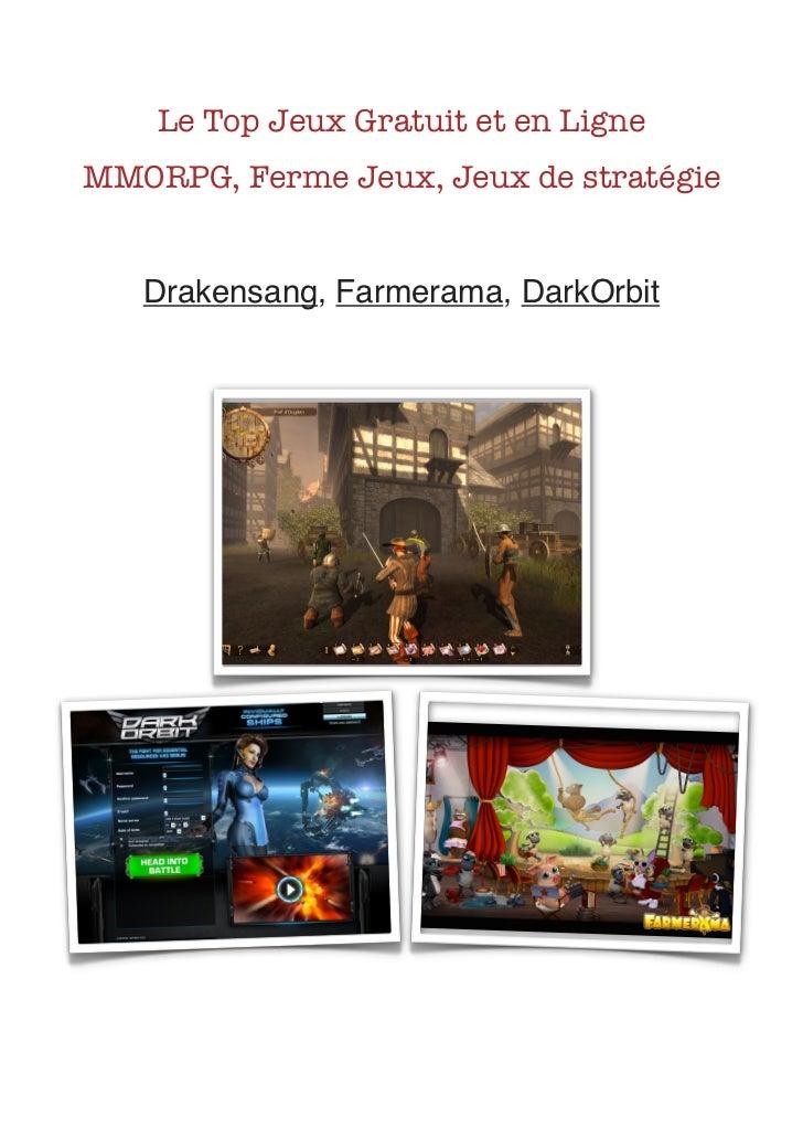 Le Top Jeux Gratuit et en Ligne    MMORPG, Ferme Jeux, Jeux de stratégie       Drakensang, Farmerama, DarkOrbit          ...