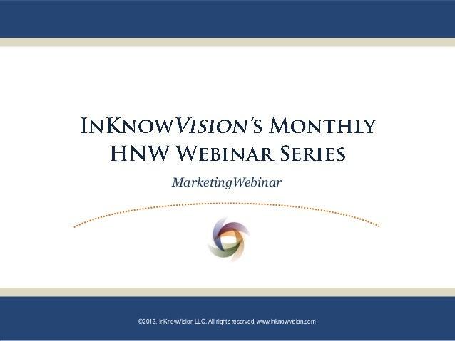 MarketingWebinar ©2013. InKnowVision LLC. All rights reserved. www.inknowvision.com