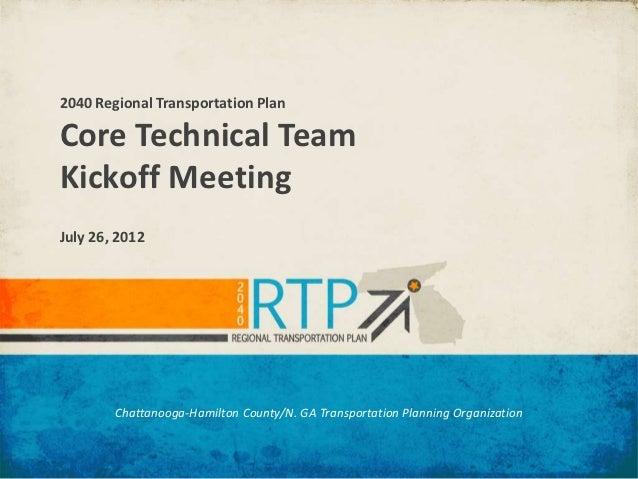 2040 Regional Transportation PlanCore Technical TeamKickoff MeetingJuly 26, 2012        Chattanooga-Hamilton County/N. GA ...