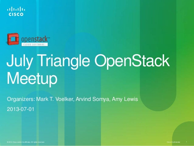 Cisco Confidential© 2010 Cisco and/or its affiliates. All rights reserved. 1 July Triangle OpenStack Meetup Organizers: Ma...