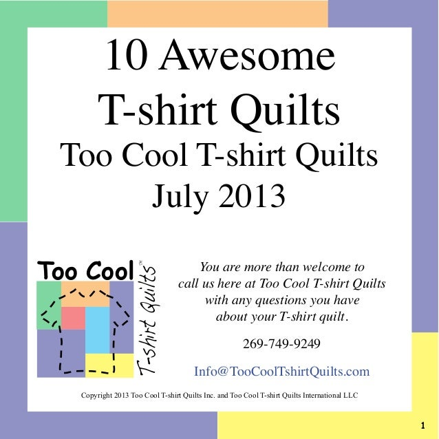 You are more than welcome to call us here at Too Cool T-shirt Quilts with any questions you have about your T-shirt quilt....