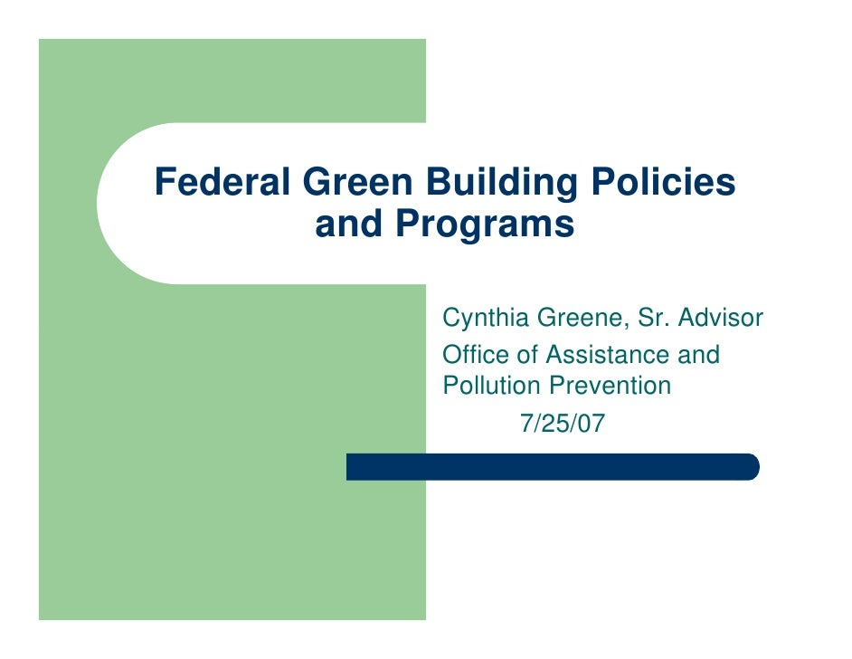 Federal Green Building Policies         and Programs                 Cynthia Greene, Sr. Advisor                Office of ...