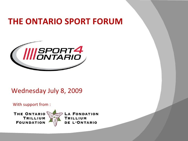 Presented by: THE ONTARIO SPORT FORUM Wednesday July 8, 2009 With support from :